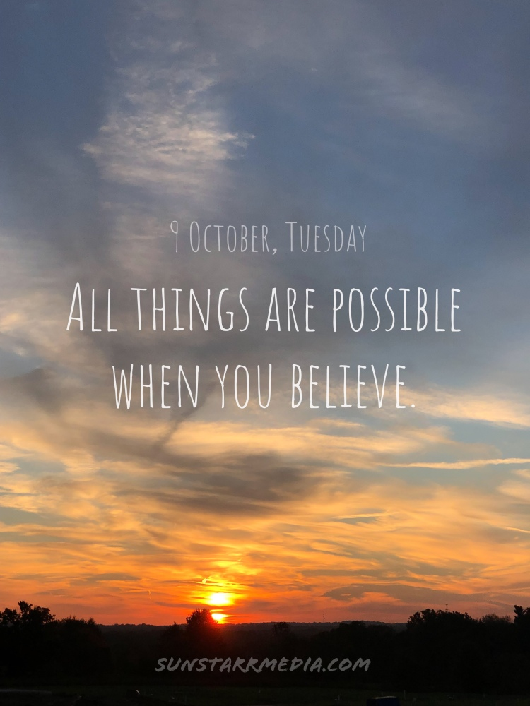 9 October • Tuesday • All things are possible when you believe.