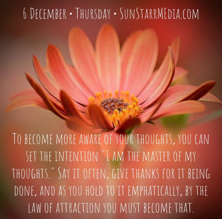 6 December • Thursday • To become more aware of your thoughts, you can set the intention