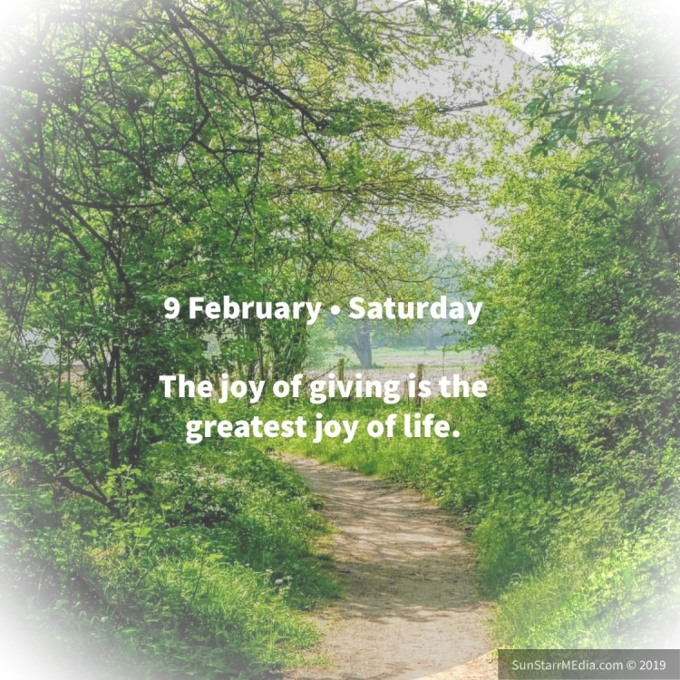 9 February • Saturday • The joy of giving is the greatest joy of life.