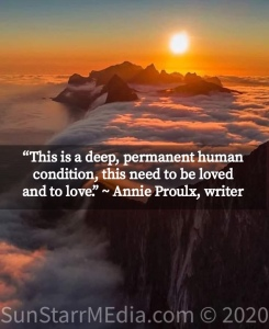 """""""This is a deep, permanent human condition, this need to be loved and to love."""" ~ Annie Proulx, writer"""