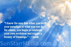 """""""I know for sure that when you shift your paradigm to what you can do for others, you begin to celebrate your own evolution and trigger a bounty of blessings."""" ~ Oprah"""