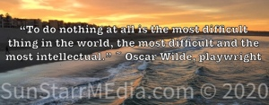 """""""To do nothing at all is the most difficult thing in the world, the most difficult and the most intellectual."""" ~ Oscar Wilde, playwright"""